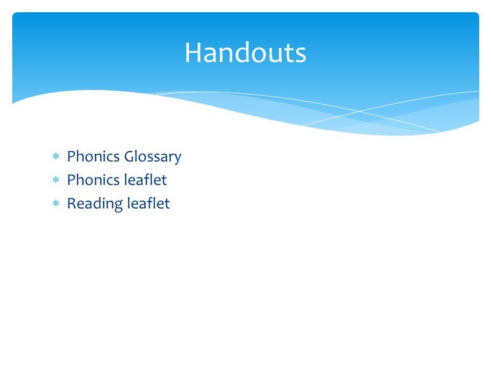 Handouts Phonics Glossary Phonics leaflet Reading leaflet