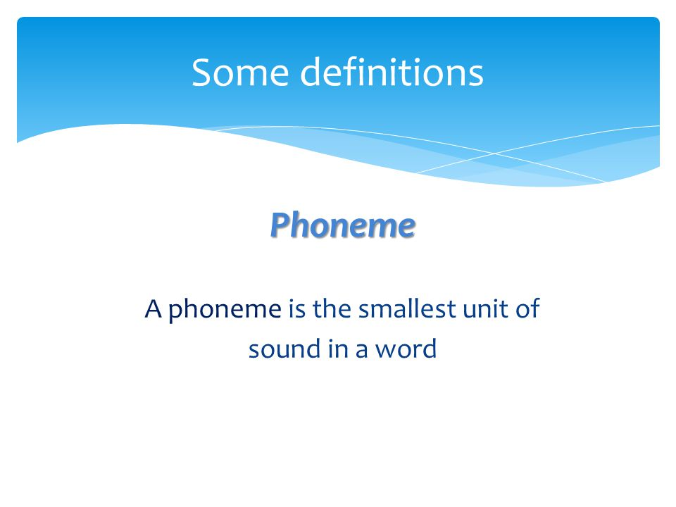 A phoneme is the smallest unit of