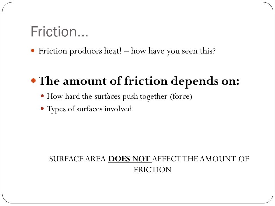 SURFACE AREA DOES NOT AFFECT THE AMOUNT OF FRICTION