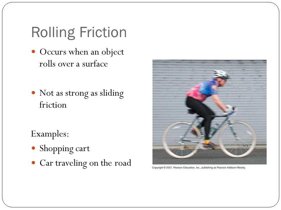 Rolling Friction Occurs when an object rolls over a surface