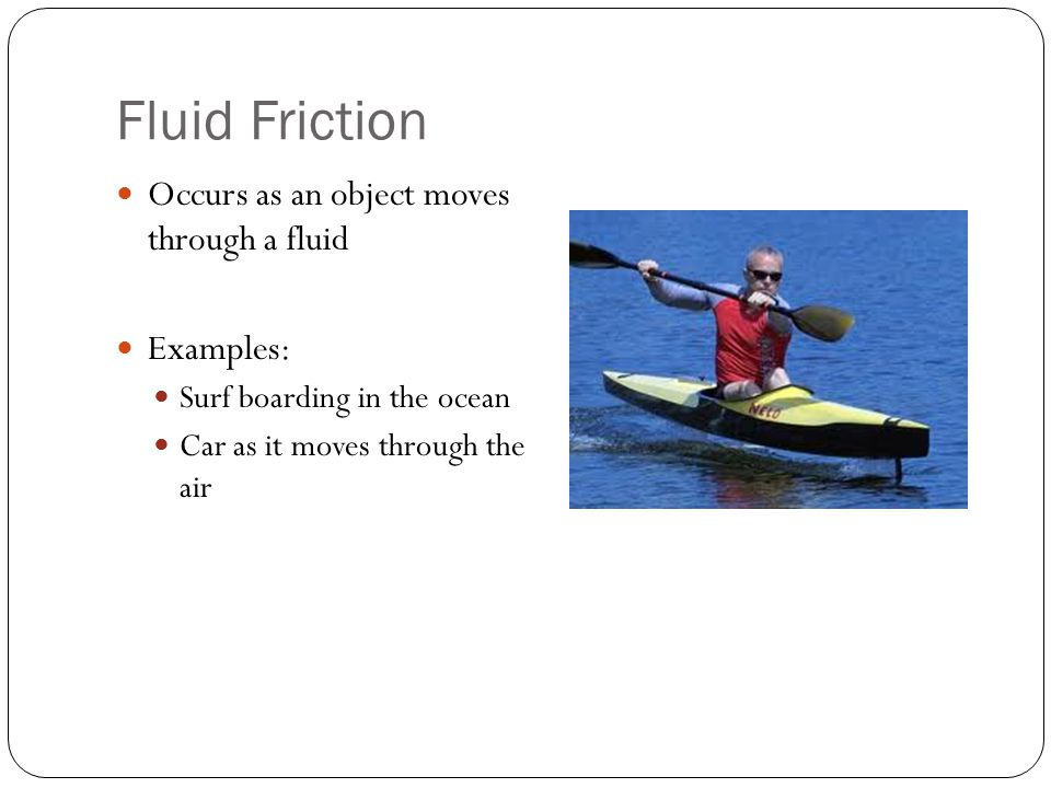 Fluid Friction Occurs as an object moves through a fluid Examples: