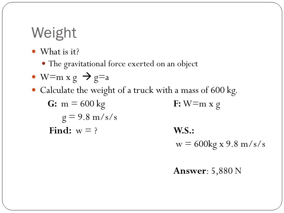 Weight What is it W=m x g  g=a