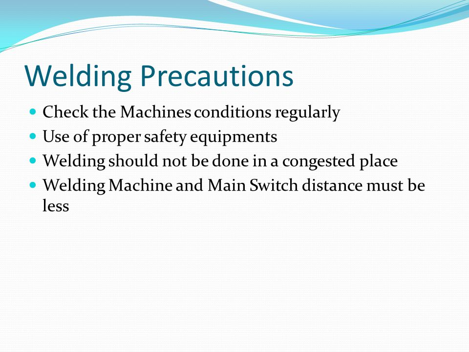 Welding Precautions Check the Machines conditions regularly