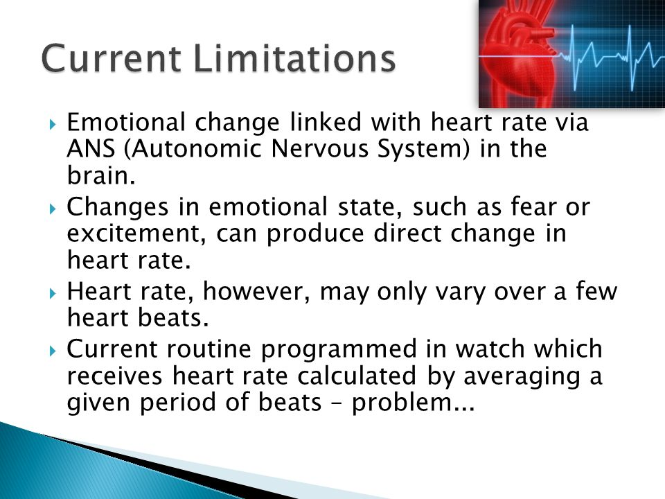 Current Limitations Emotional change linked with heart rate via ANS (Autonomic Nervous System) in the brain.