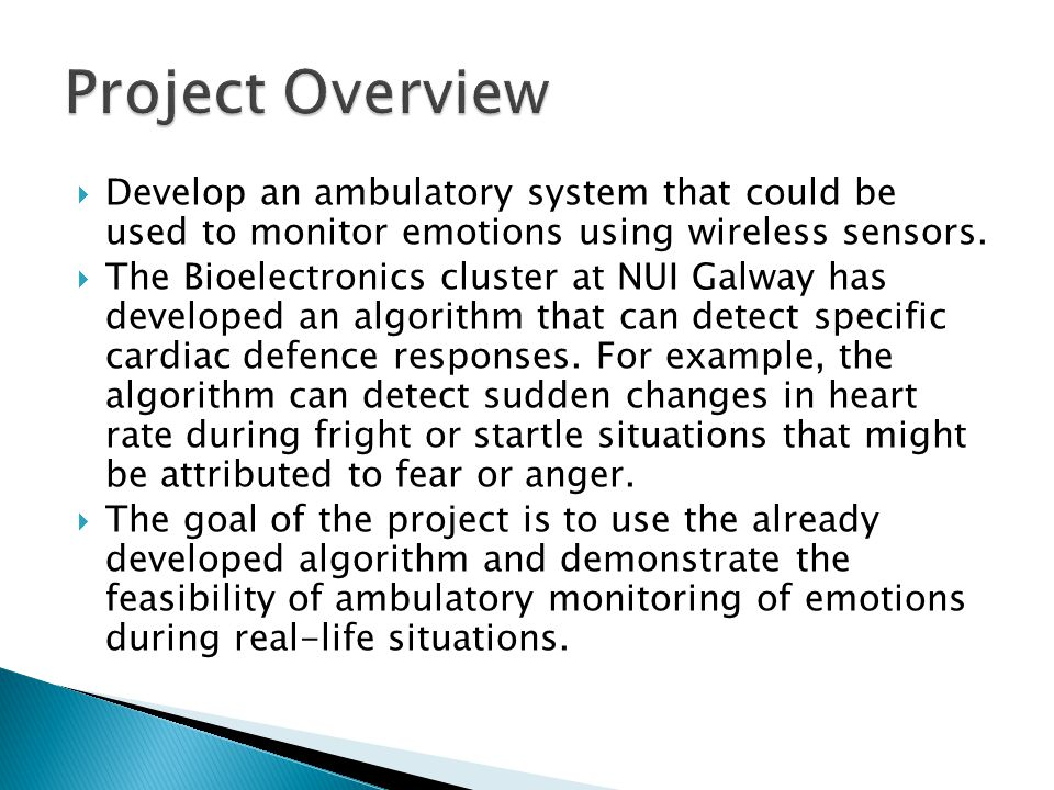 Project Overview Develop an ambulatory system that could be used to monitor emotions using wireless sensors.