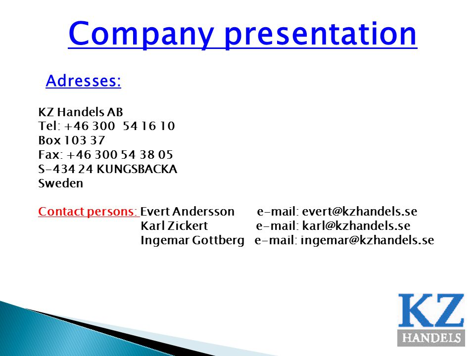 Adresses: Company presentation KZ Handels AB Tel: +46 300 54 16 10