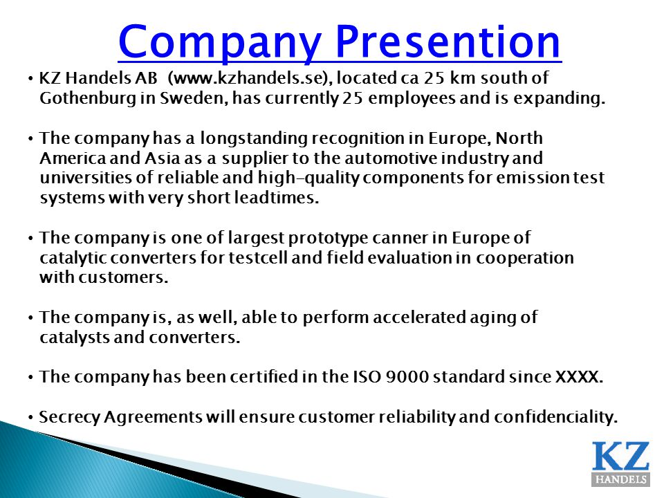 Company Presention KZ Handels AB (www.kzhandels.se), located ca 25 km south of. Gothenburg in Sweden, has currently 25 employees and is expanding.