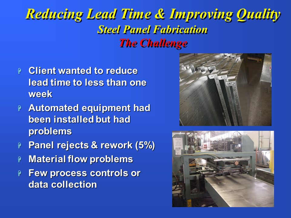Reducing Lead Time & Improving Quality Steel Panel Fabrication The Challenge