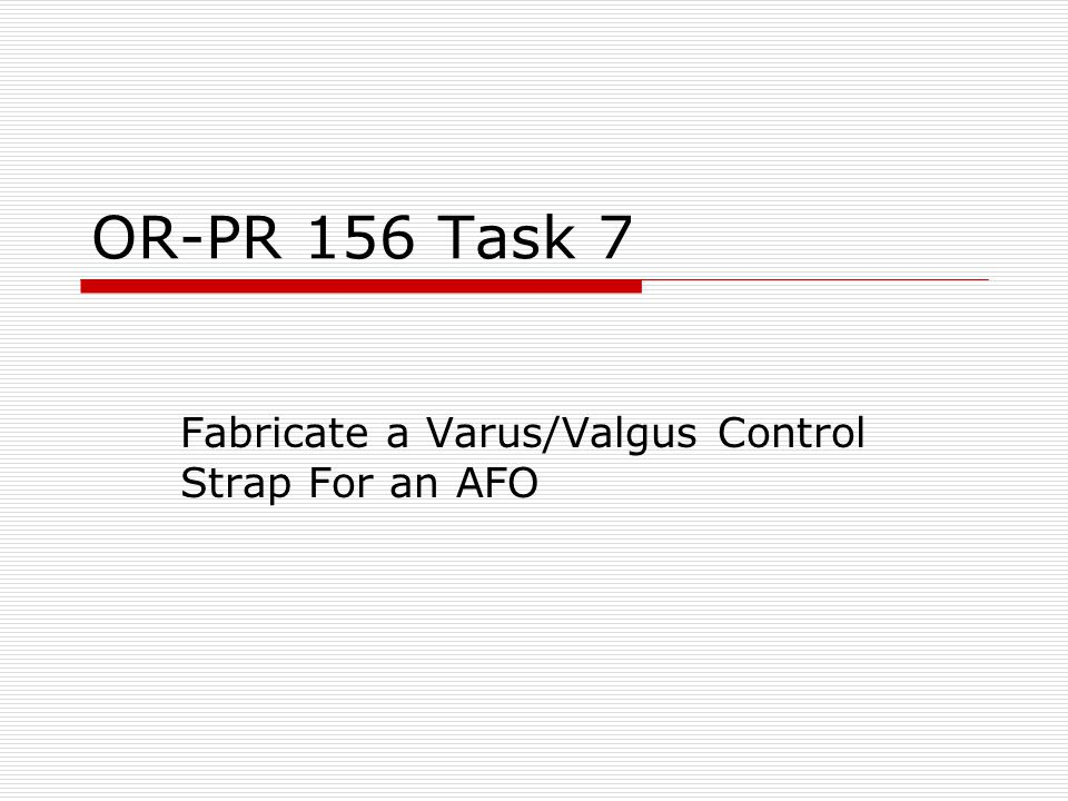 Fabricate a Varus/Valgus Control Strap For an AFO