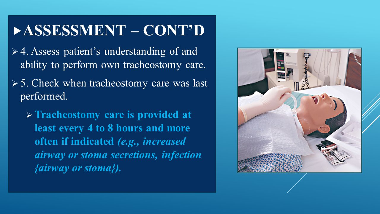 ASSESSMENT – CONT'D 4. Assess patient's understanding of and ability to perform own tracheostomy care.