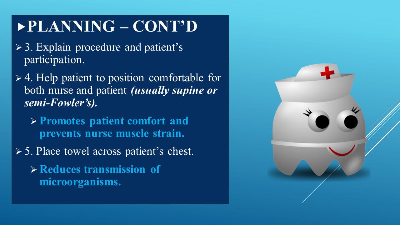 PLANNING – CONT'D 3. Explain procedure and patient's participation.