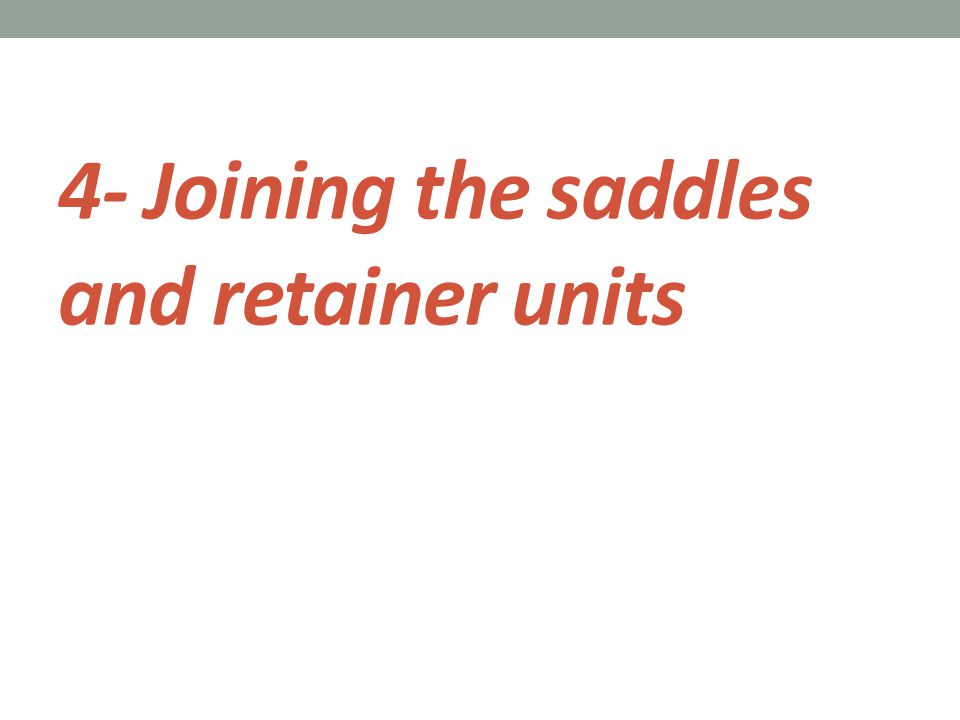 4- Joining the saddles and retainer units