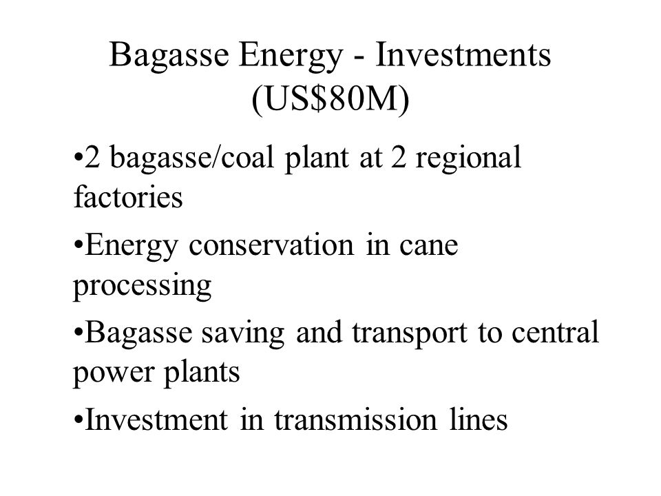 Bagasse Energy - Investments (US$80M)