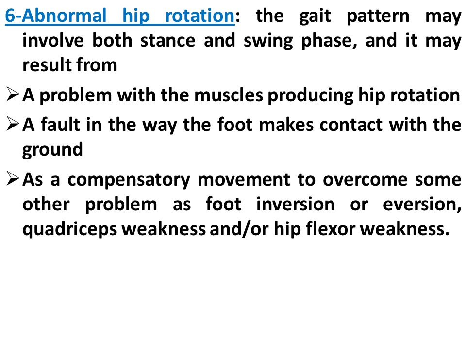 6-Abnormal hip rotation: the gait pattern may involve both stance and swing phase, and it may result from