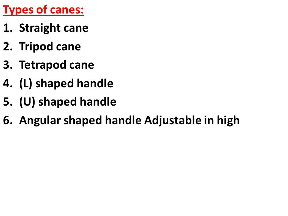 Types of canes: Straight cane. Tripod cane. Tetrapod cane. (L) shaped handle. (U) shaped handle.