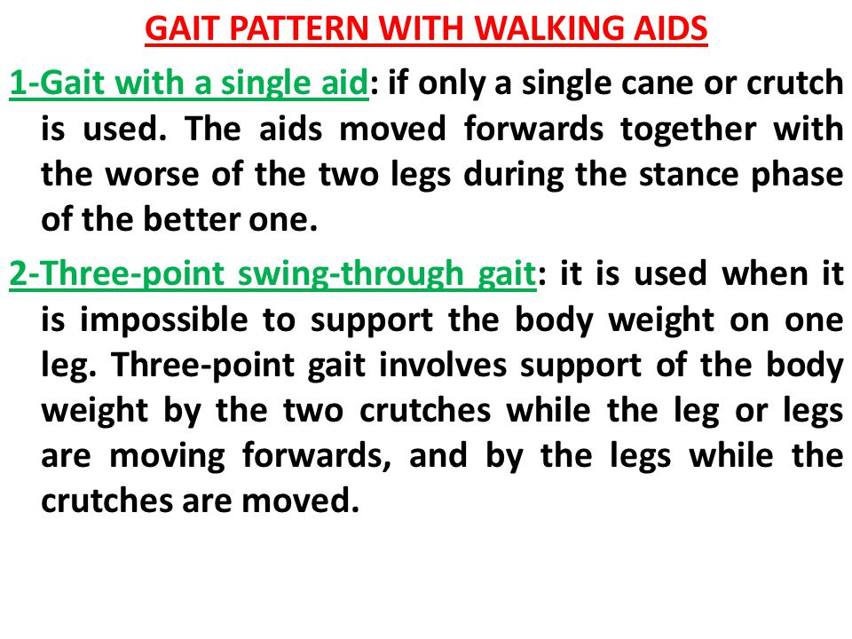 GAIT PATTERN WITH WALKING AIDS 1-Gait with a single aid: if only a single cane or crutch is used.