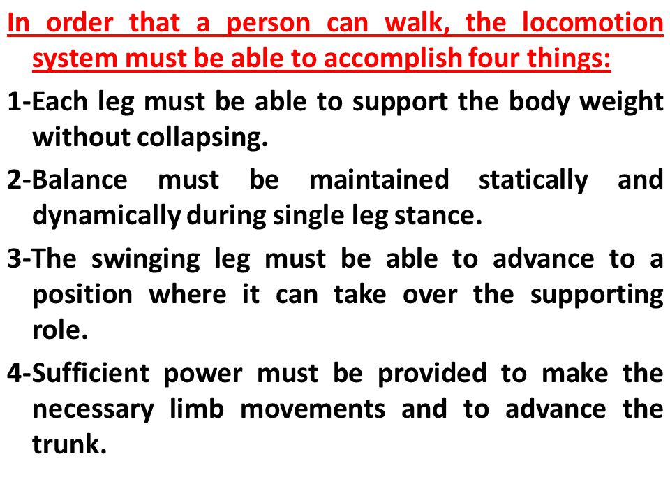 In order that a person can walk, the locomotion system must be able to accomplish four things: