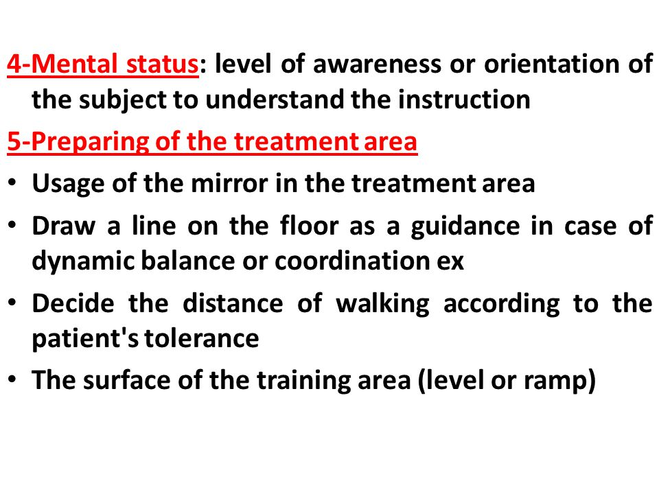 4-Mental status: level of awareness or orientation of the subject to understand the instruction. 5-Preparing of the treatment area.
