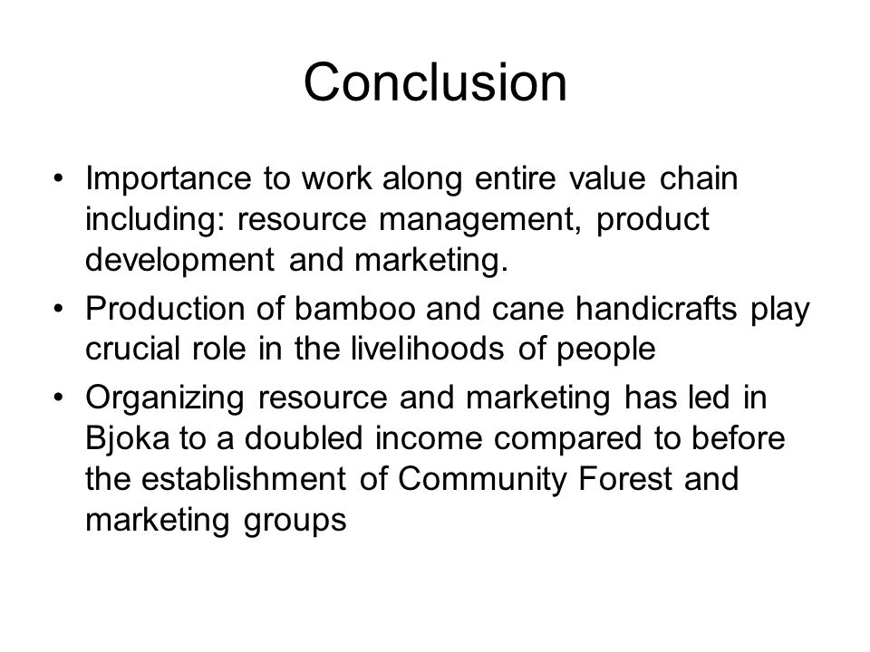 Conclusion Importance to work along entire value chain including: resource management, product development and marketing.