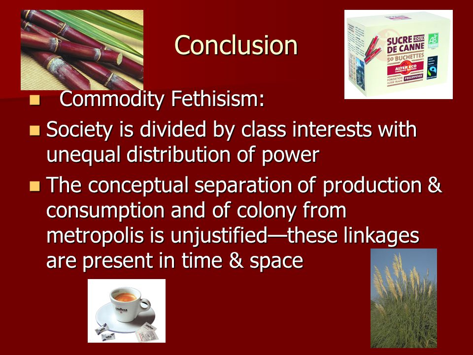 Conclusion Commodity Fethisism:
