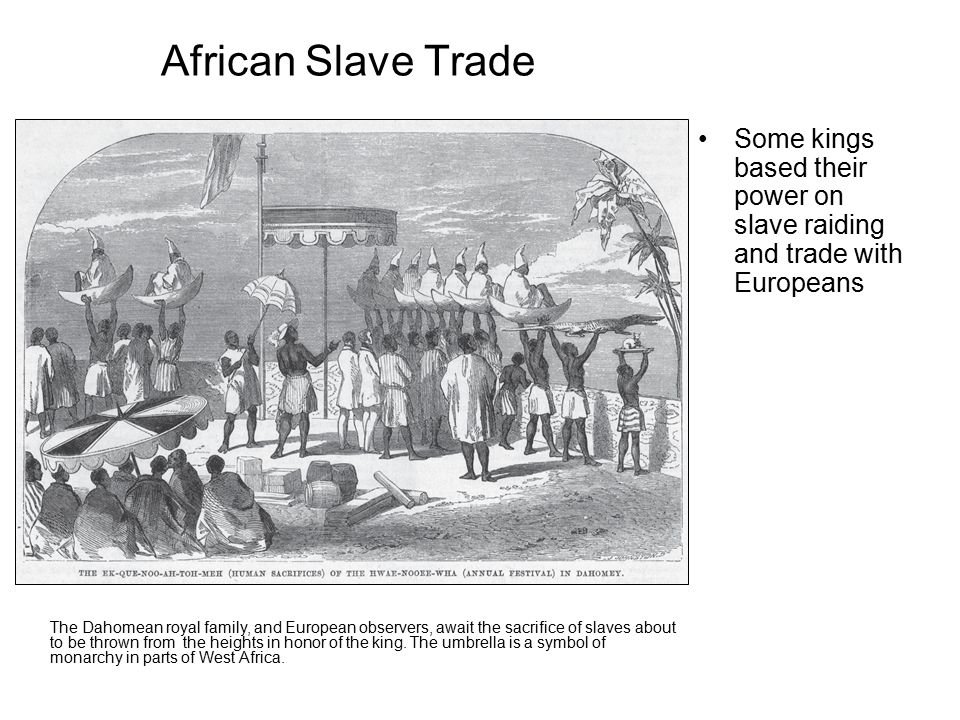 African Slave Trade Some kings based their power on slave raiding and trade with Europeans.