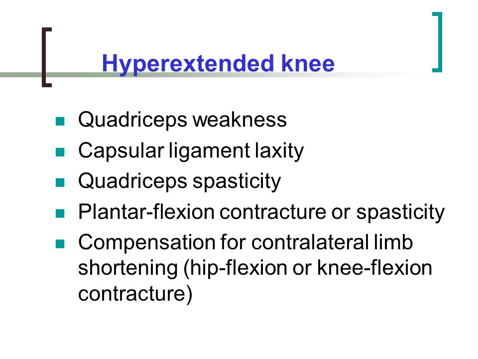 Hyperextended knee Quadriceps weakness Capsular ligament laxity