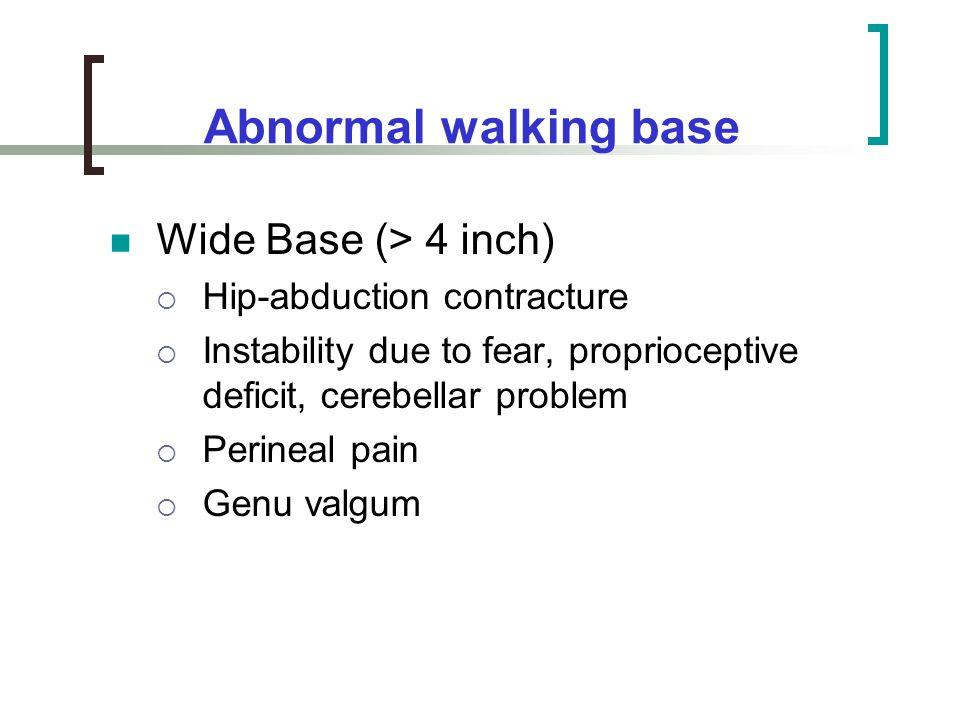 Abnormal walking base Wide Base (> 4 inch)