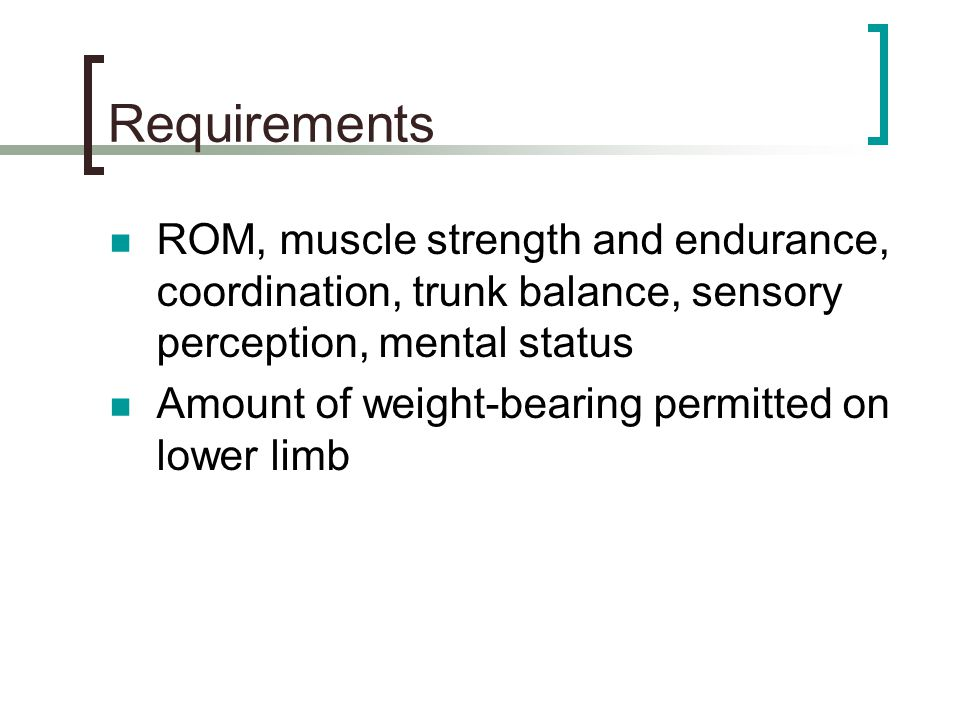 Requirements ROM, muscle strength and endurance, coordination, trunk balance, sensory perception, mental status.