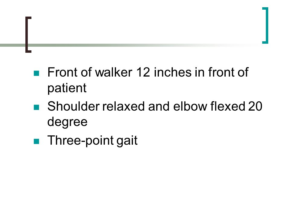 Front of walker 12 inches in front of patient