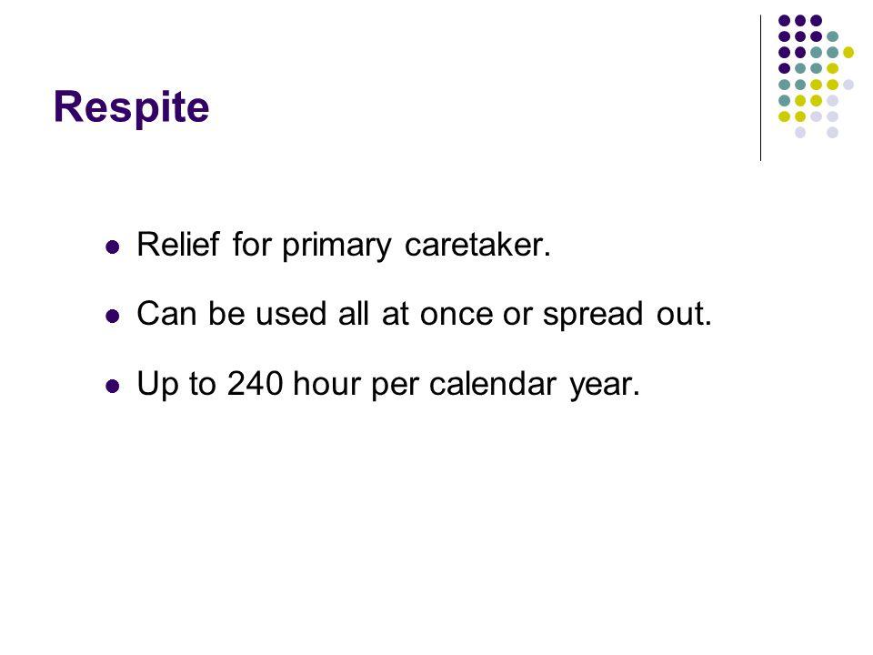 Respite Relief for primary caretaker.