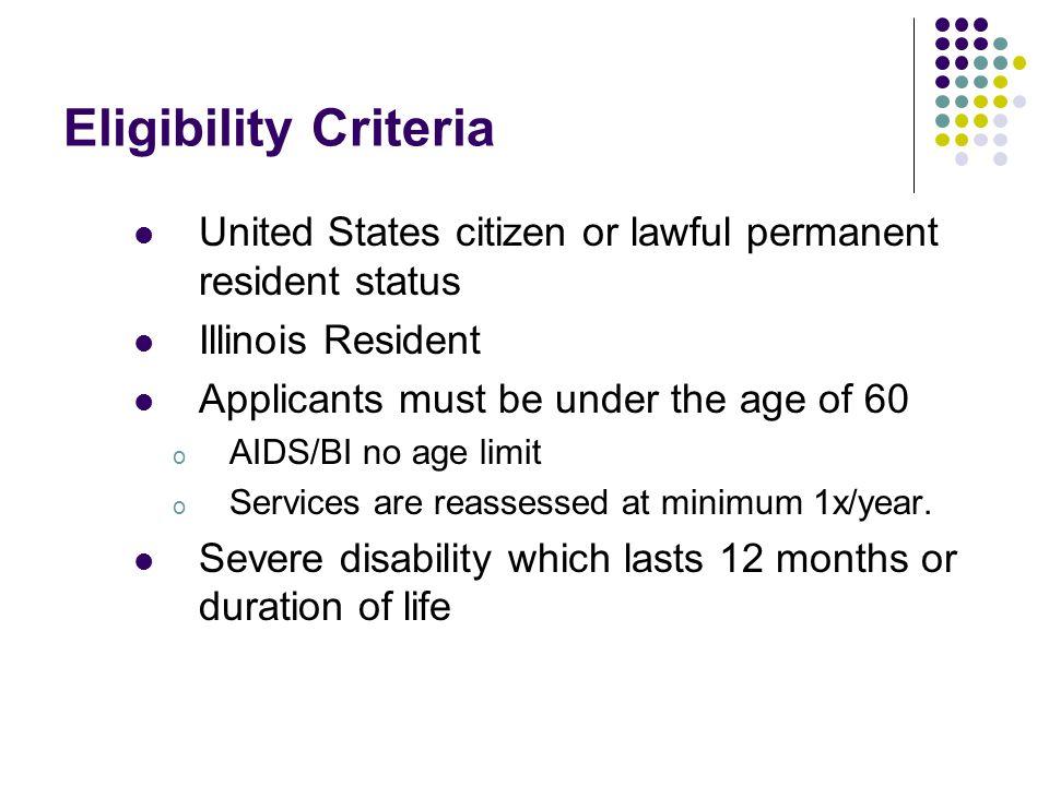 Eligibility Criteria United States citizen or lawful permanent resident status. Illinois Resident.