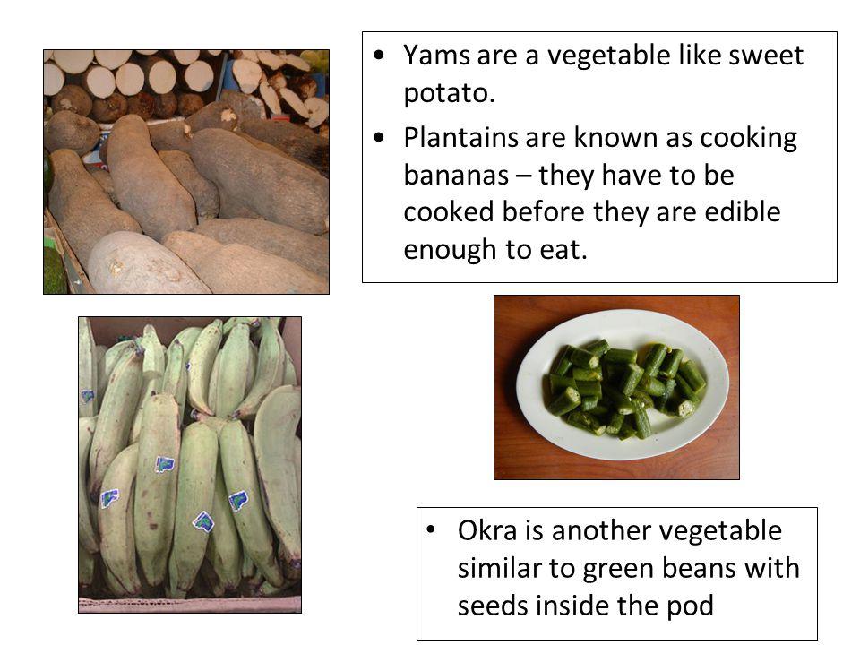 Yams are a vegetable like sweet potato.