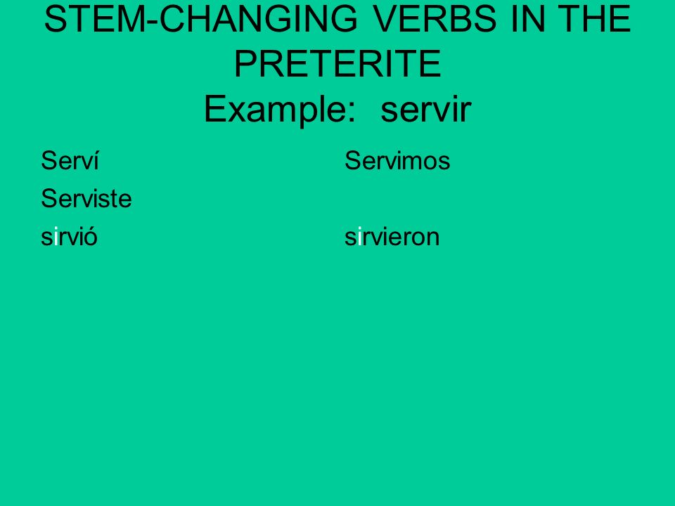 STEM-CHANGING VERBS IN THE PRETERITE Example: servir