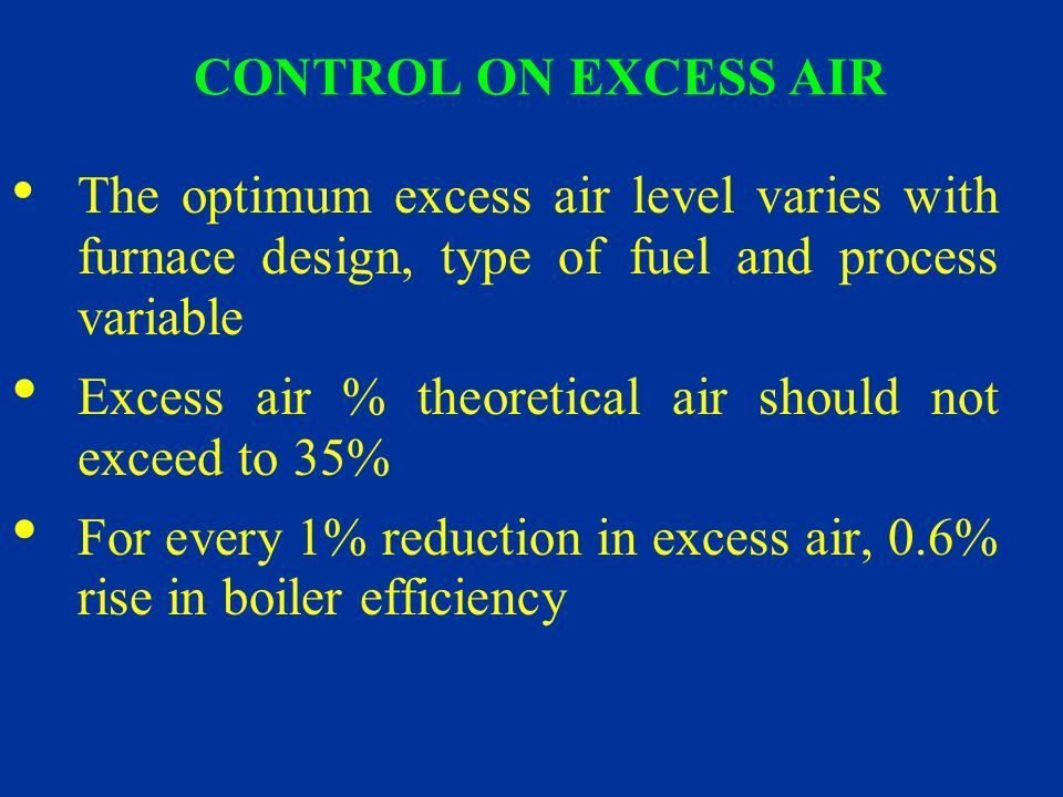 CONTROL ON EXCESS AIR The optimum excess air level varies with furnace design, type of fuel and process variable.