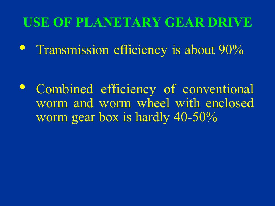 USE OF PLANETARY GEAR DRIVE