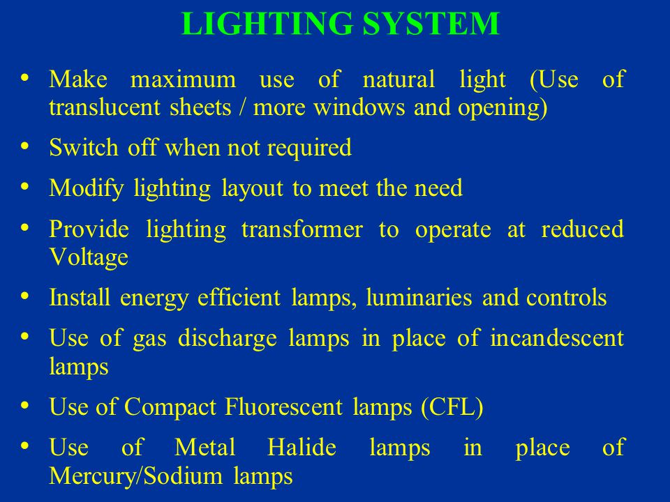 LIGHTING SYSTEM Make maximum use of natural light (Use of translucent sheets / more windows and opening)