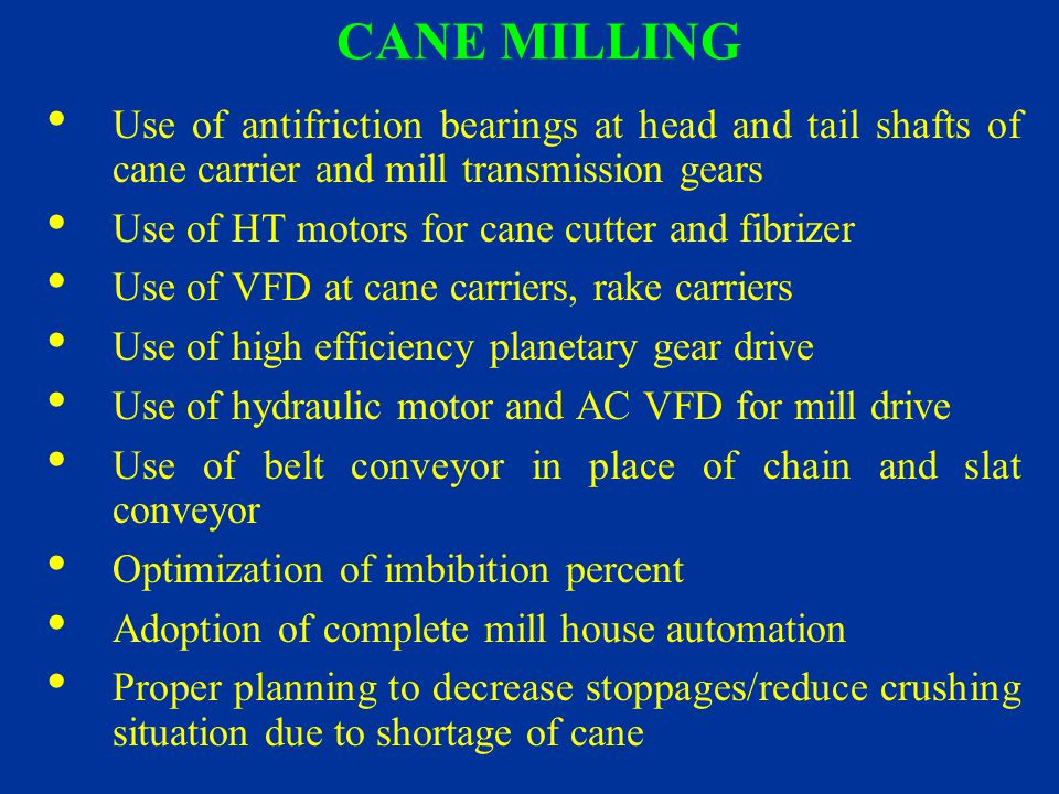 CANE MILLING Use of antifriction bearings at head and tail shafts of cane carrier and mill transmission gears.