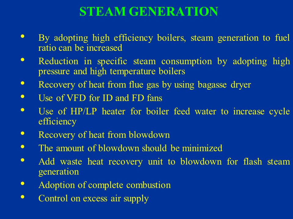 STEAM GENERATION By adopting high efficiency boilers, steam generation to fuel ratio can be increased.
