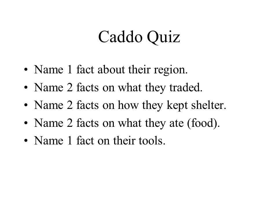 Caddo Quiz Name 1 fact about their region.