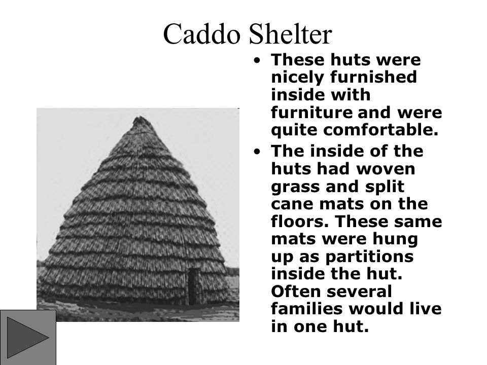 Caddo Shelter These huts were nicely furnished inside with furniture and were quite comfortable.