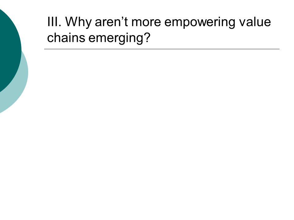 III. Why aren't more empowering value chains emerging