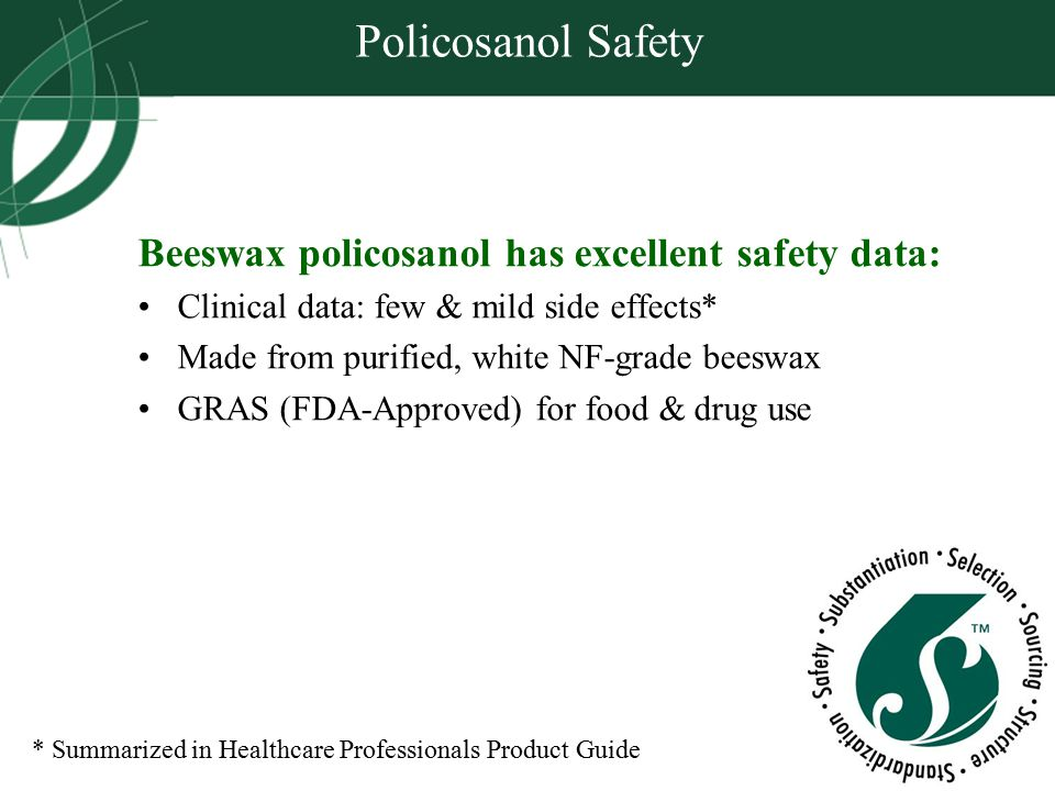 Policosanol Safety Beeswax policosanol has excellent safety data: