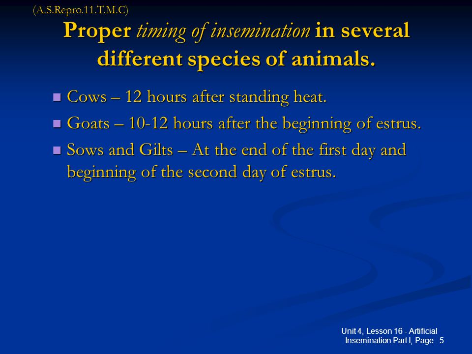 Proper timing of insemination in several different species of animals.