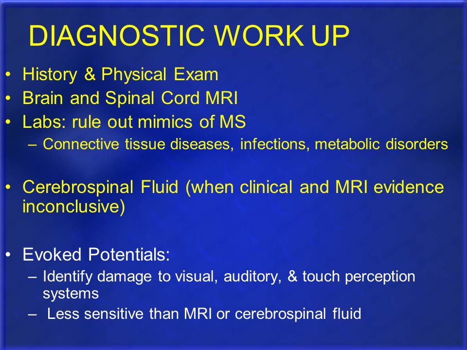 DIAGNOSTIC WORK UP History & Physical Exam Brain and Spinal Cord MRI