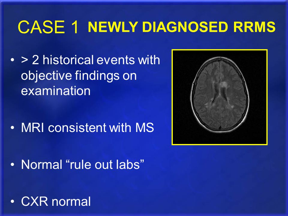 CASE 1 NEWLY DIAGNOSED RRMS