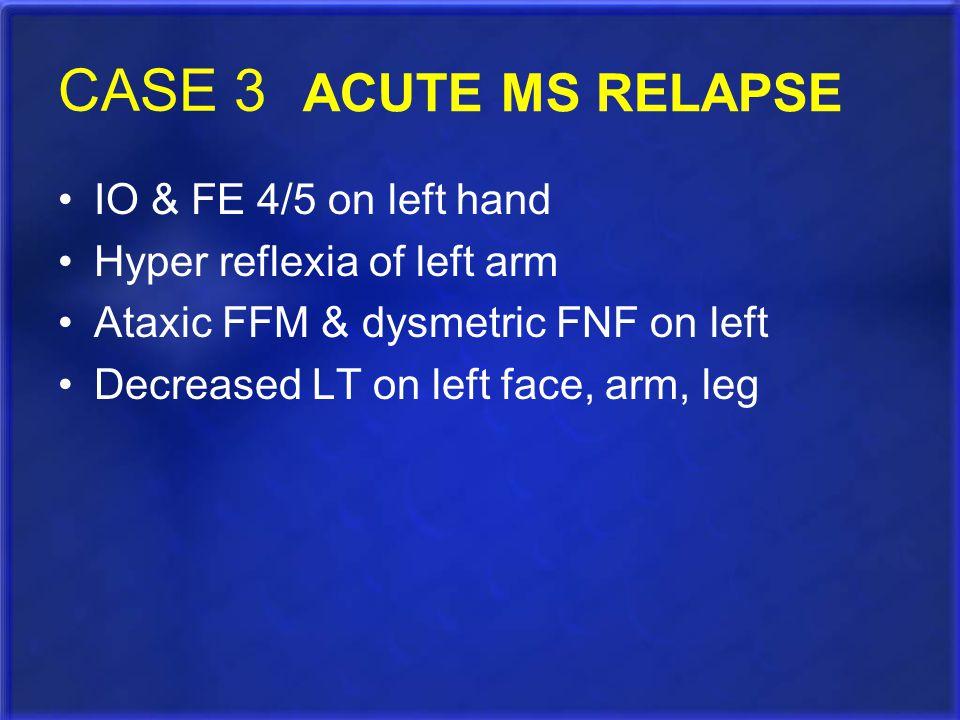 CASE 3 ACUTE MS RELAPSE IO & FE 4/5 on left hand