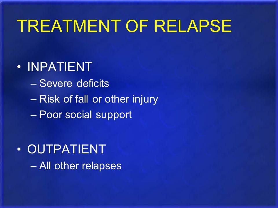 TREATMENT OF RELAPSE INPATIENT OUTPATIENT Severe deficits