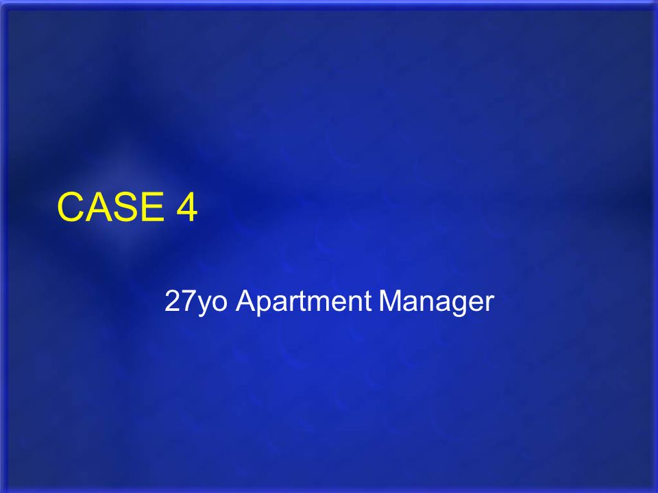 CASE 4 27yo Apartment Manager