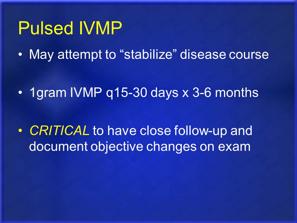 Pulsed IVMP May attempt to stabilize disease course
