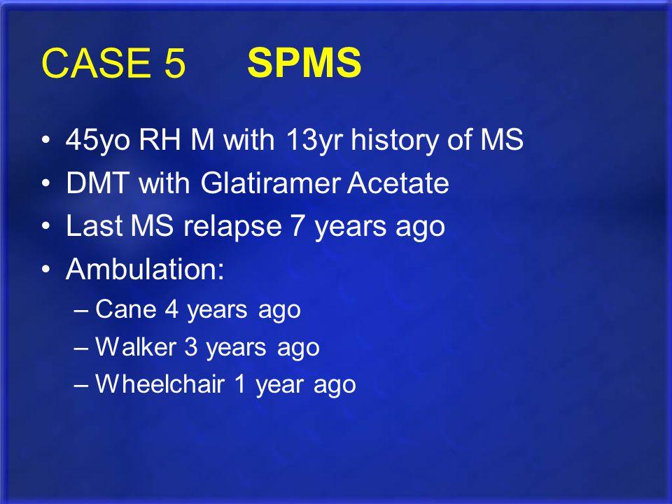 CASE 5 SPMS 45yo RH M with 13yr history of MS